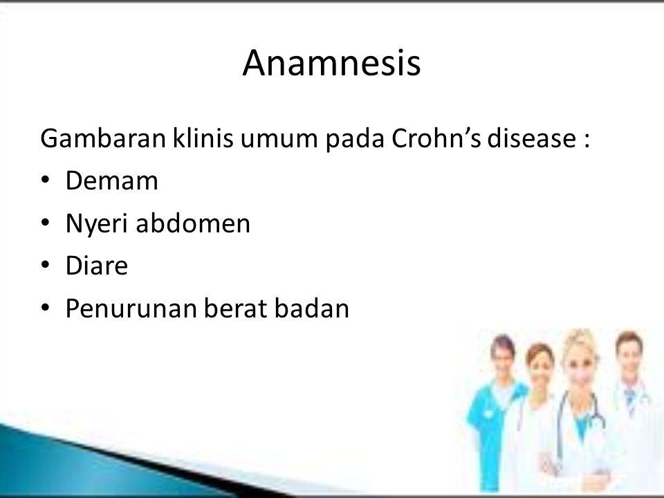 Anamnesis Gambaran klinis umum pada Crohn's disease : Demam Nyeri abdomen Diare Penurunan berat badan
