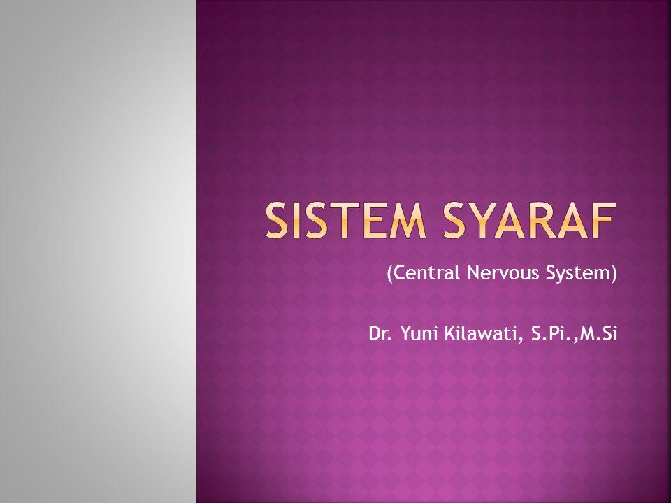 (Central Nervous System) Dr. Yuni Kilawati, S.Pi.,M.Si