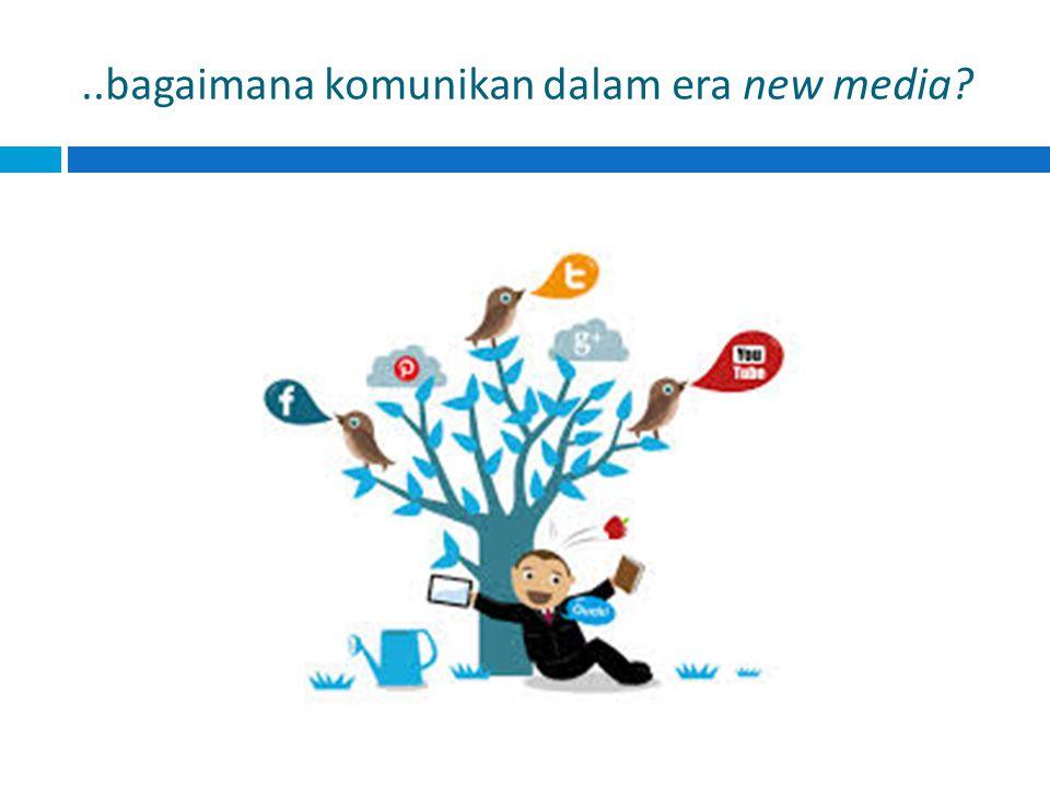 ..bagaimana komunikan dalam era new media?