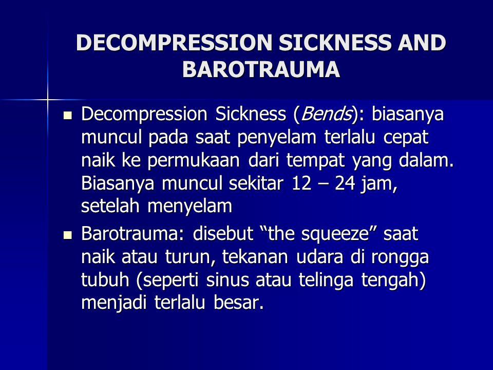 DECOMPRESSION SICKNESS AND BAROTRAUMA Decompression Sickness (Bends): biasanya muncul pada saat penyelam terlalu cepat naik ke permukaan dari tempat yang dalam.