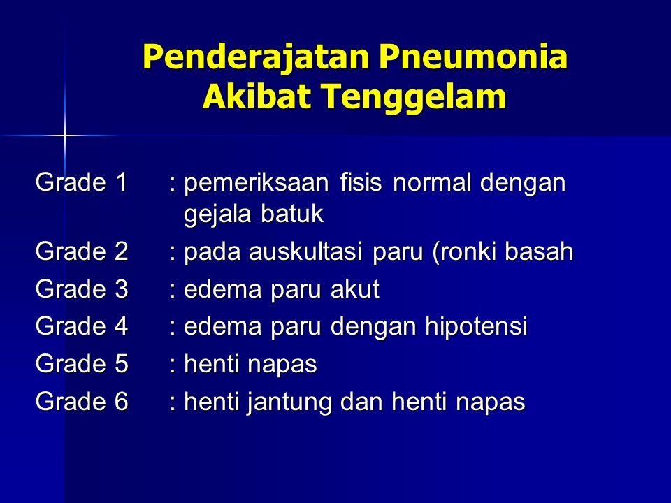 Penderajatan Pneumonia Akibat Tenggelam Grade 1: pemeriksaan fisis normal dengan gejala batuk Grade 2: pada auskultasi paru (ronki basah Grade 3: edema paru akut Grade 4: edema paru dengan hipotensi Grade 5: henti napas Grade 6: henti jantung dan henti napas