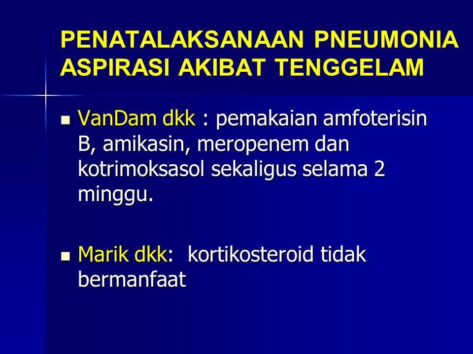 PENATALAKSANAAN PNEUMONIA ASPIRASI AKIBAT TENGGELAM VanDam dkk : pemakaian amfoterisin B, amikasin, meropenem dan kotrimoksasol sekaligus selama 2 minggu.