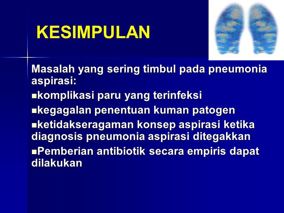 KESIMPULAN Masalah yang sering timbul pada pneumonia aspirasi: komplikasi paru yang terinfeksi komplikasi paru yang terinfeksi kegagalan penentuan kum