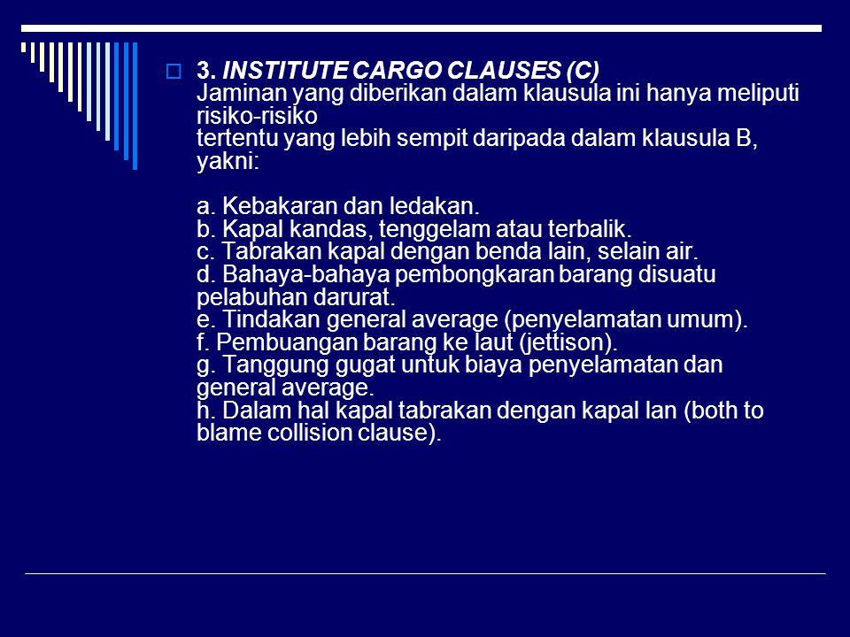  3. INSTITUTE CARGO CLAUSES (C) Jaminan yang diberikan dalam klausula ini hanya meliputi risiko-risiko tertentu yang lebih sempit daripada dalam klau