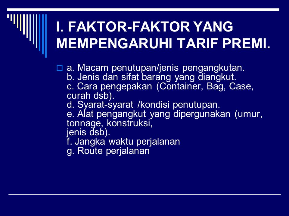 I.FAKTOR-FAKTOR YANG MEMPENGARUHI TARIF PREMI.  a.