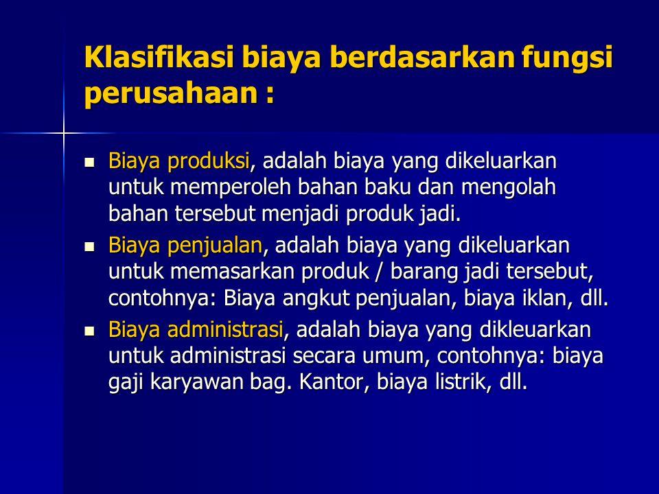 Klasifikasi biaya berdasarkan fungsi perusahaan : Biaya produksi, adalah biaya yang dikeluarkan untuk memperoleh bahan baku dan mengolah bahan tersebu