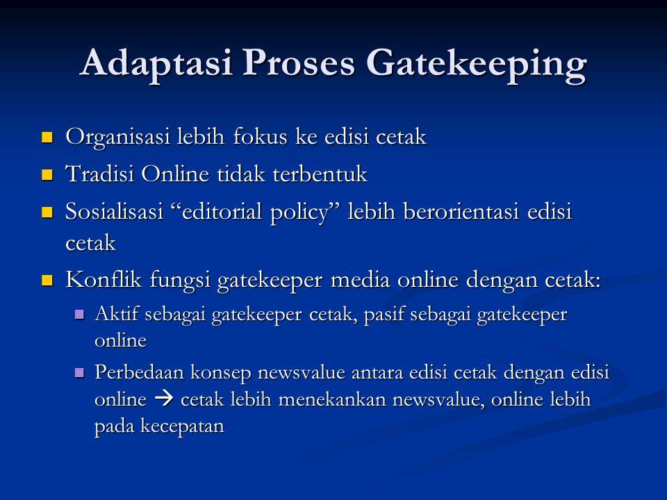 Adaptasi Proses Gatekeeping Organisasi lebih fokus ke edisi cetak Organisasi lebih fokus ke edisi cetak Tradisi Online tidak terbentuk Tradisi Online