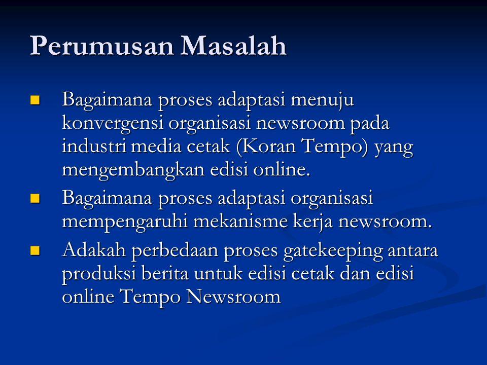 Tujuan Penelitian Menggambarkan proses adaptasi pengolahan berita di kalangan industri media cetak (koran harian) ke media online.