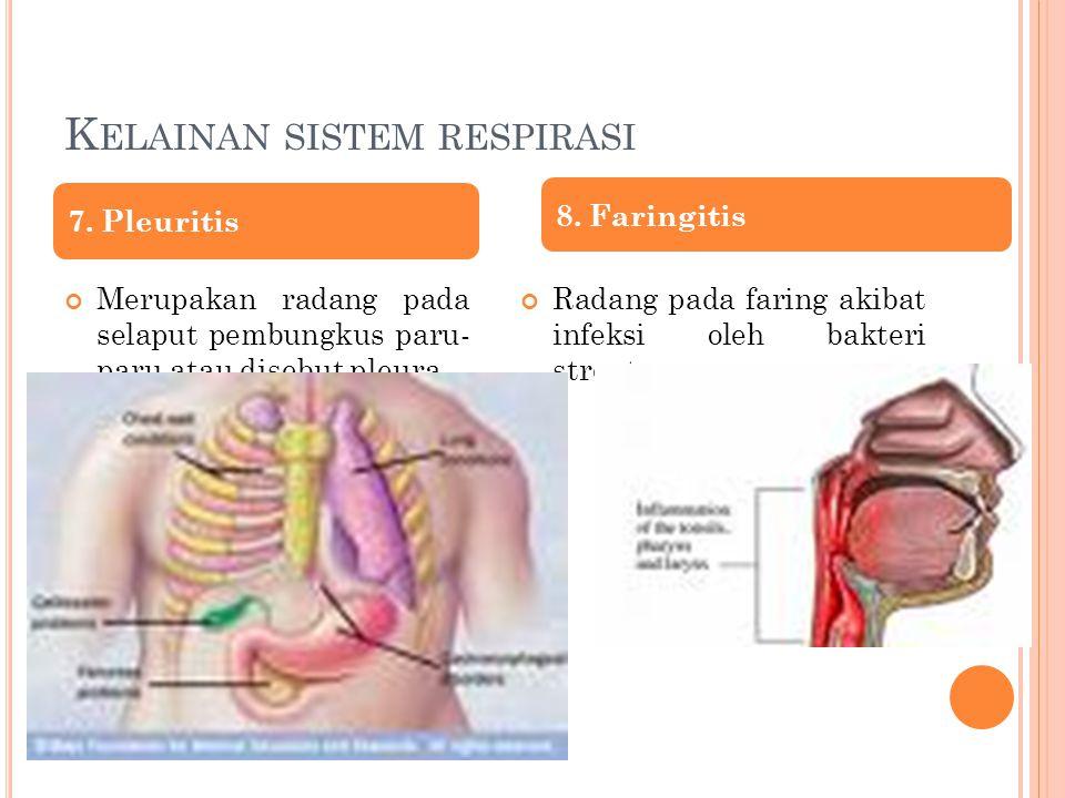 K ELAINAN SISTEM RESPIRASI Merupakan radang pada selaput pembungkus paru- paru atau disebut pleura. Radang pada faring akibat infeksi oleh bakteri str