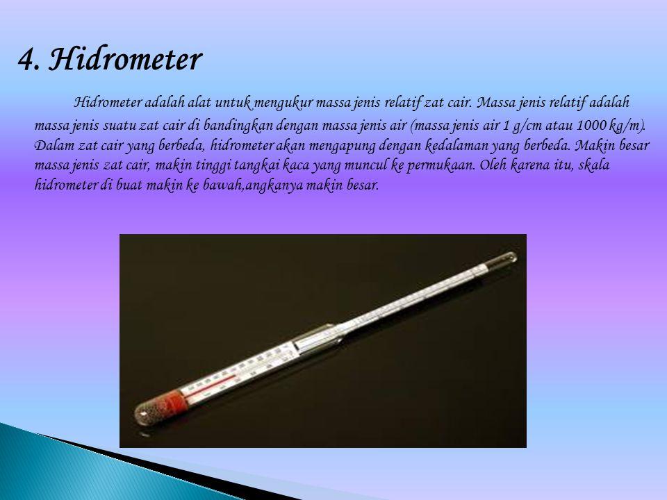 4. Hidrometer Hidrometer adalah alat untuk mengukur massa jenis relatif zat cair. Massa jenis relatif adalah massa jenis suatu zat cair di bandingkan