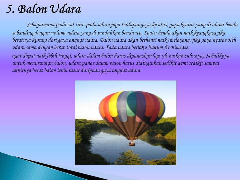 5. Balon Udara Sebagaimana pada zat cair, pada udara juga terdapat gaya ke atas, gaya keatas yang di alami benda sebanding dengan volume udara yang di
