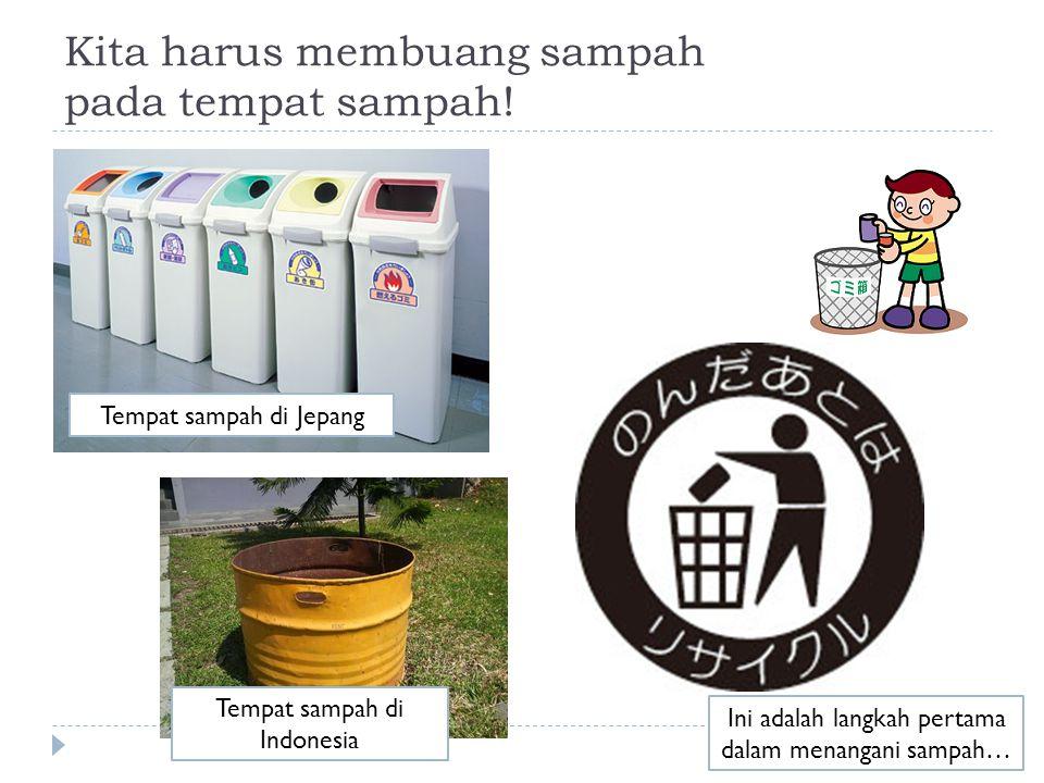 Kita harus membuang sampah pada tempat sampah! Tempat sampah di Jepang Tempat sampah di Indonesia Ini adalah langkah pertama dalam menangani sampah…