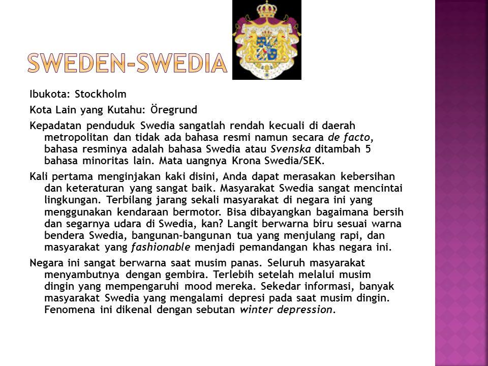 Ibukota: Stockholm Kota Lain yang Kutahu: Öregrund Kepadatan penduduk Swedia sangatlah rendah kecuali di daerah metropolitan dan tidak ada bahasa resm