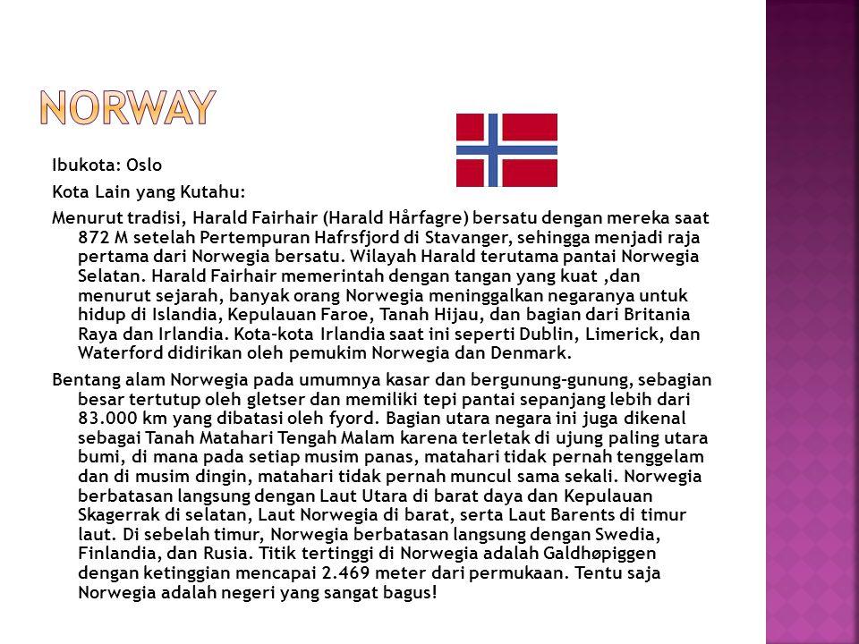 Ibukota: Oslo Kota Lain yang Kutahu: Menurut tradisi, Harald Fairhair (Harald Hårfagre) bersatu dengan mereka saat 872 M setelah Pertempuran Hafrsfjor