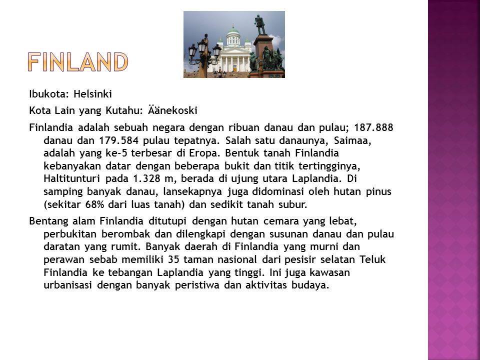Ibukota: Helsinki Kota Lain yang Kutahu: Äänekoski Finlandia adalah sebuah negara dengan ribuan danau dan pulau; 187.888 danau dan 179.584 pulau tepat