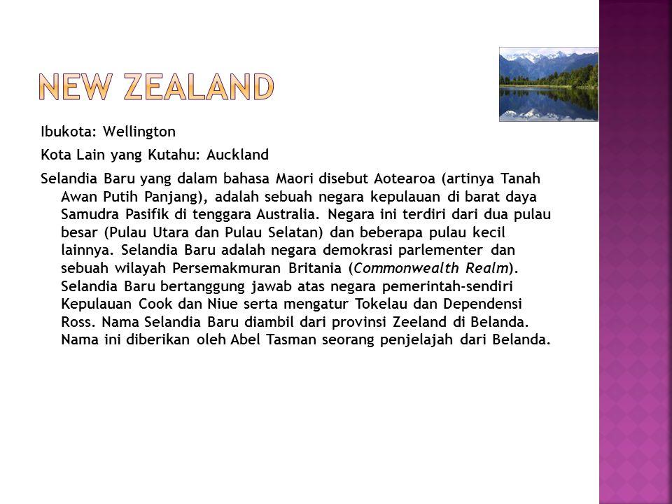 Ibukota: Wellington Kota Lain yang Kutahu: Auckland Selandia Baru yang dalam bahasa Maori disebut Aotearoa (artinya Tanah Awan Putih Panjang), adalah