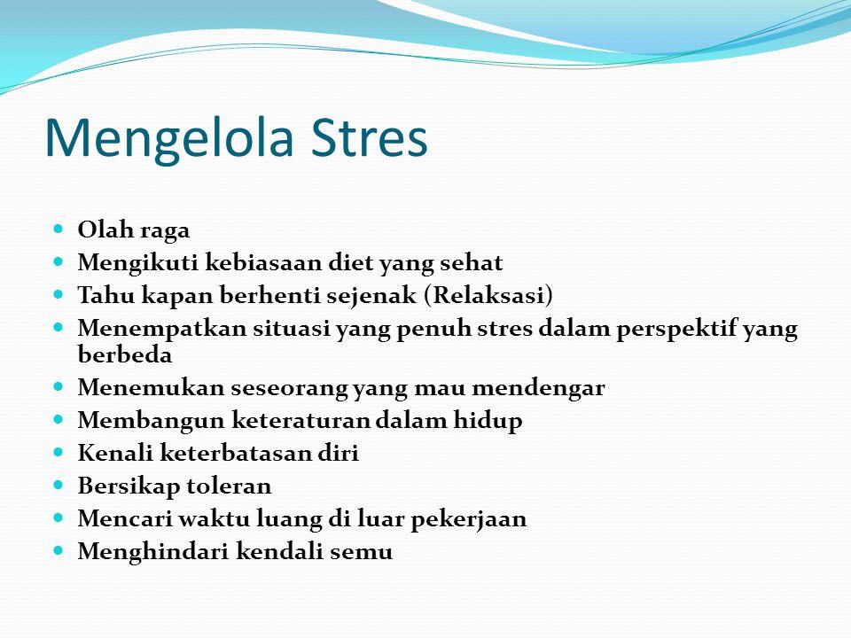 Mengelola Stres Olah raga Mengikuti kebiasaan diet yang sehat Tahu kapan berhenti sejenak (Relaksasi) Menempatkan situasi yang penuh stres dalam persp