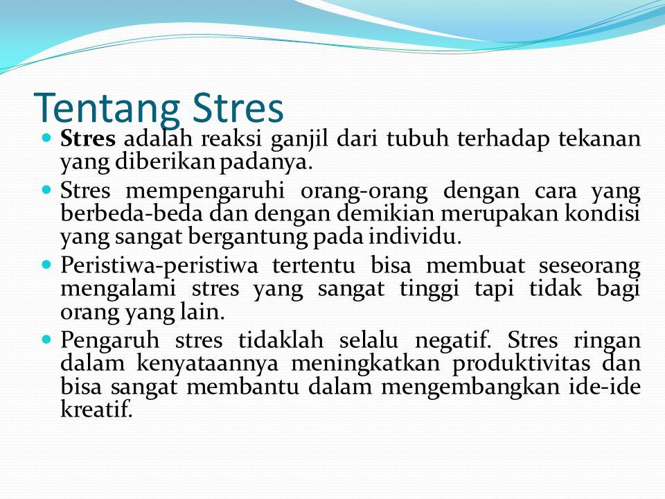 Tentang Stres Stres adalah reaksi ganjil dari tubuh terhadap tekanan yang diberikan padanya. Stres mempengaruhi orang-orang dengan cara yang berbeda-b