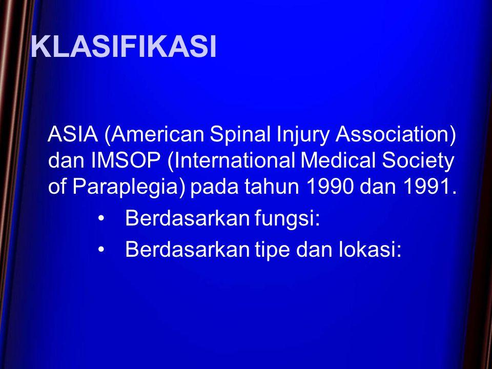Berdasarkan fungsi: –Grade A – complete : tidak ada fungsi motorik atau sensorik sampai sefmen S4-S5 –Grade B – incomplete : tidak ada fungsi sensorik tapi fingsi motorik masik ada di bawah level cedera spinal sampai segmen S4-S5