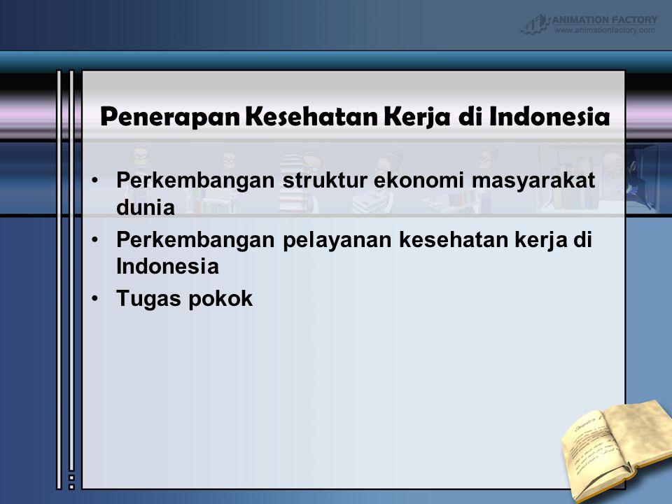 Penerapan Kesehatan Kerja di Indonesia Perkembangan struktur ekonomi masyarakat dunia Perkembangan pelayanan kesehatan kerja di Indonesia Tugas pokok