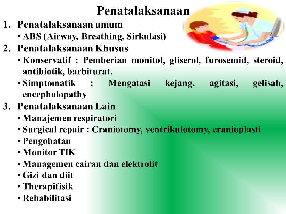 Penatalaksanaan 1.Penatalaksanaan umum ABS (Airway, Breathing, Sirkulasi) 2.Penatalaksanaan Khusus Konservatif : Pemberian monitol, gliserol, furosemi