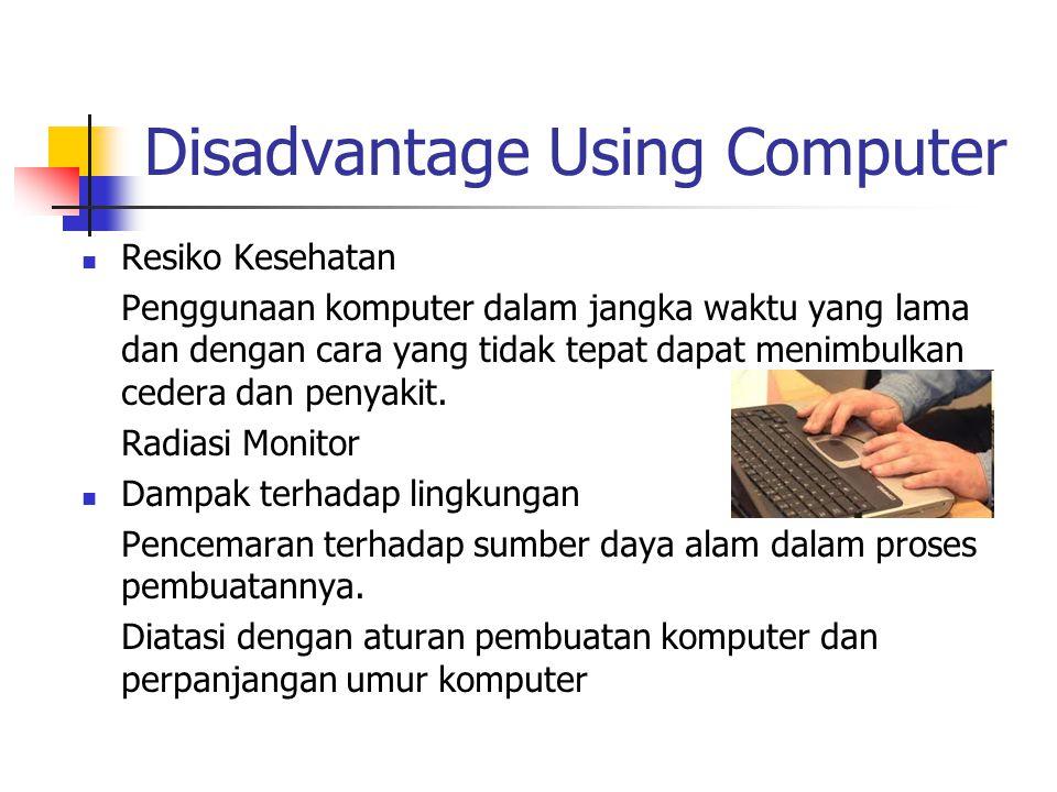Disadvantage Using Computer Resiko Kesehatan Penggunaan komputer dalam jangka waktu yang lama dan dengan cara yang tidak tepat dapat menimbulkan cedera dan penyakit.