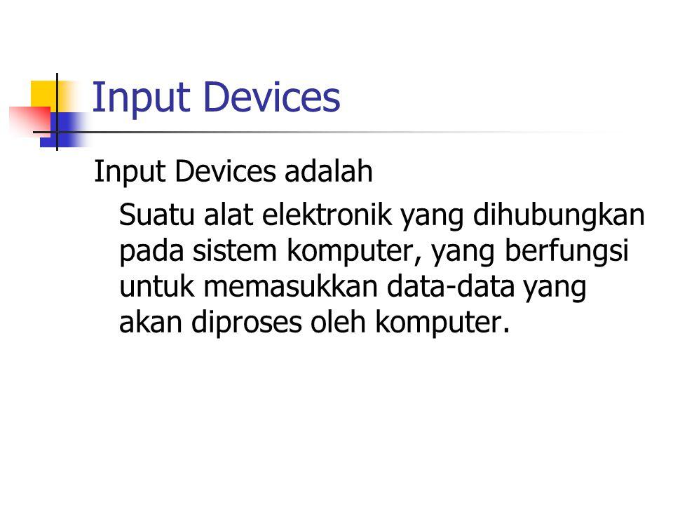Input Devices Input Devices adalah Suatu alat elektronik yang dihubungkan pada sistem komputer, yang berfungsi untuk memasukkan data-data yang akan diproses oleh komputer.