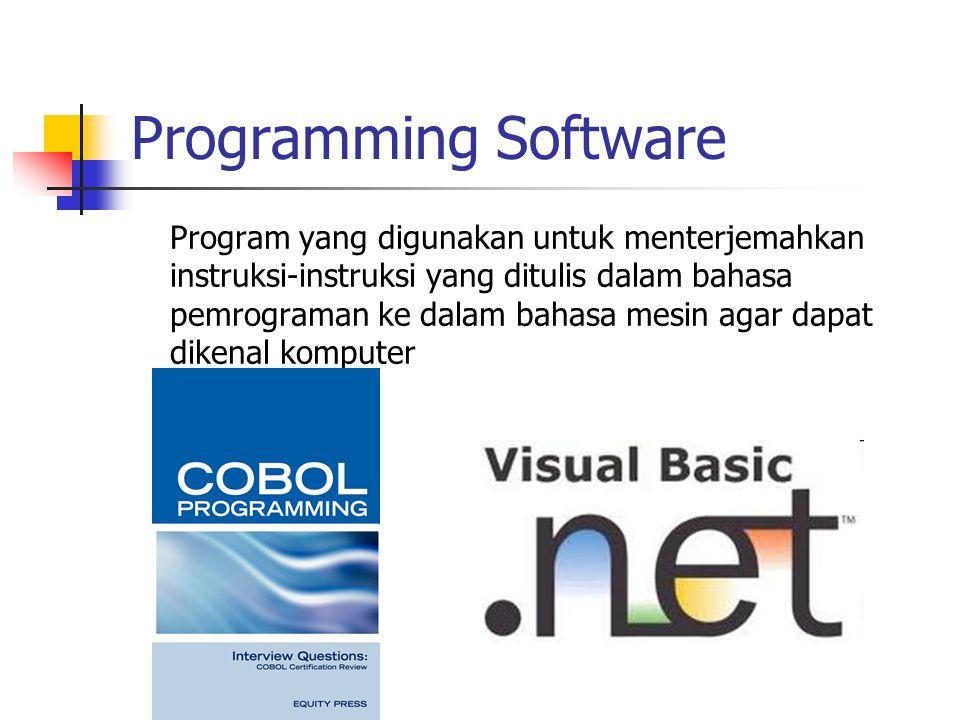 Programming Software Program yang digunakan untuk menterjemahkan instruksi-instruksi yang ditulis dalam bahasa pemrograman ke dalam bahasa mesin agar dapat dikenal komputer