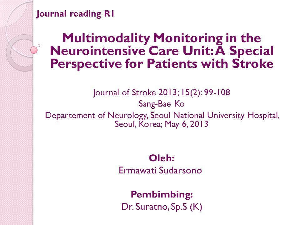 Multimodality Monitoring (MMM) Metode baru yang dikembangkan dalam pemahaman real- time fisiologi otak Deteksi dini gangguan fisiologis Identifikasi penyebab yang mendasari kerusakan dan meminimalisasi secondary brain injury (SBI) Sangat membantu pada pasien koma dengan cedera otak parah