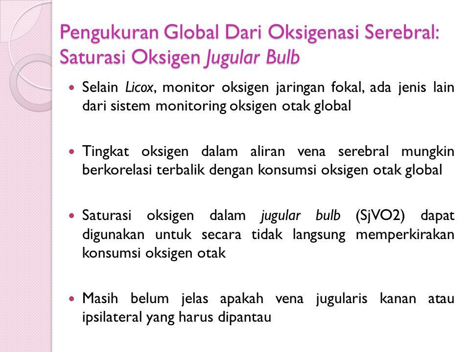 Pengukuran Global Dari Oksigenasi Serebral: Saturasi Oksigen Jugular Bulb Selain Licox, monitor oksigen jaringan fokal, ada jenis lain dari sistem mon