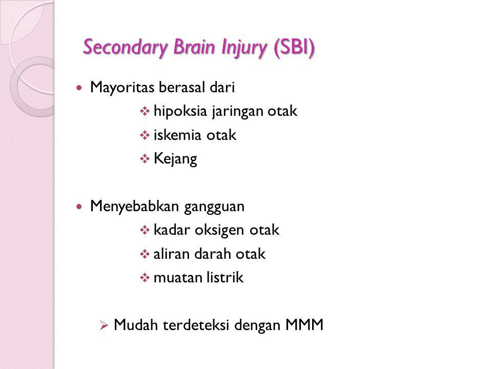 Secondary Brain Injury (SBI) Mayoritas berasal dari  hipoksia jaringan otak  iskemia otak  Kejang Menyebabkan gangguan  kadar oksigen otak  alira