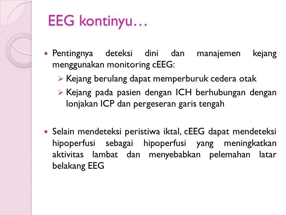 EEG kontinyu… Pentingnya deteksi dini dan manajemen kejang menggunakan monitoring cEEG:  Kejang berulang dapat memperburuk cedera otak  Kejang pada