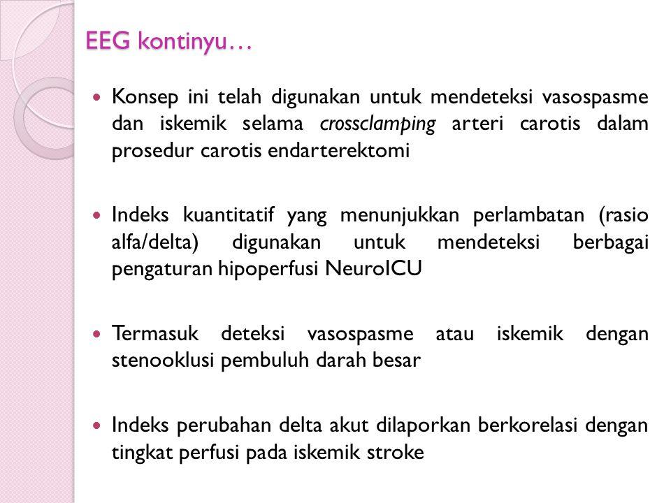 EEG kontinyu… Konsep ini telah digunakan untuk mendeteksi vasospasme dan iskemik selama crossclamping arteri carotis dalam prosedur carotis endarterek