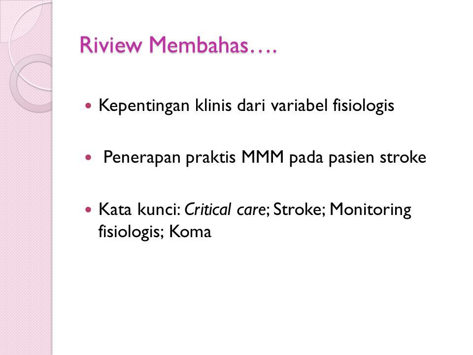 Riview Membahas…. Kepentingan klinis dari variabel fisiologis Penerapan praktis MMM pada pasien stroke Kata kunci: Critical care; Stroke; Monitoring f