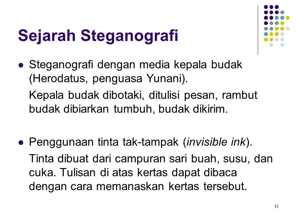 13 Sejarah Steganografi Steganografi dengan media kepala budak (Herodatus, penguasa Yunani).