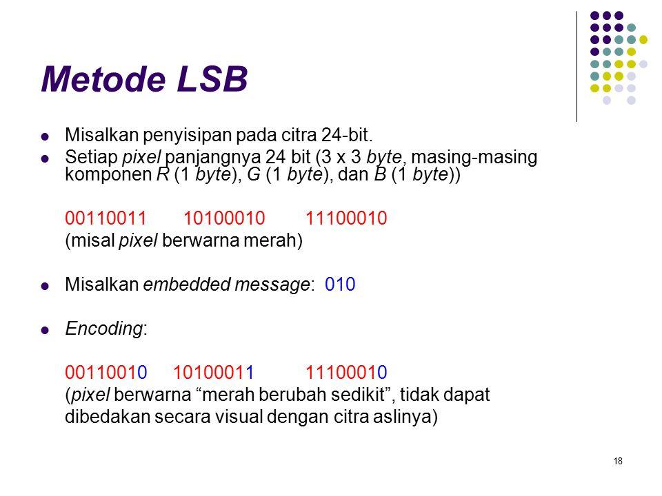 18 Metode LSB Misalkan penyisipan pada citra 24-bit.