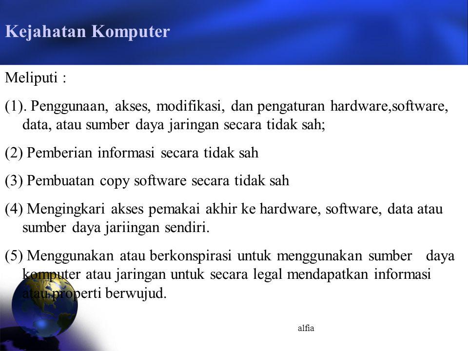 alfia Kejahatan Komputer Meliputi : (1). Penggunaan, akses, modifikasi, dan pengaturan hardware,software, data, atau sumber daya jaringan secara tidak