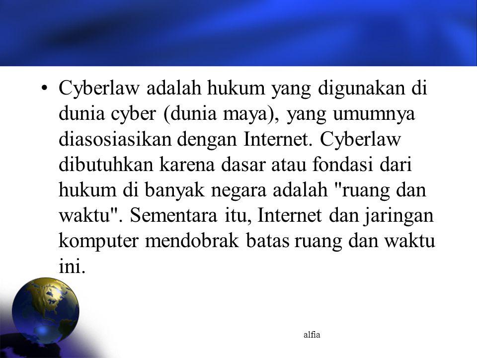 alfia Cyberlaw adalah hukum yang digunakan di dunia cyber (dunia maya), yang umumnya diasosiasikan dengan Internet. Cyberlaw dibutuhkan karena dasar a