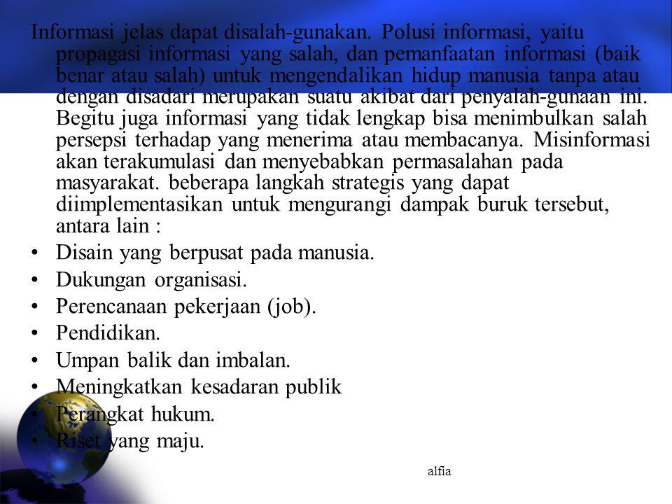 alfia Informasi jelas dapat disalah-gunakan. Polusi informasi, yaitu propagasi informasi yang salah, dan pemanfaatan informasi (baik benar atau salah)