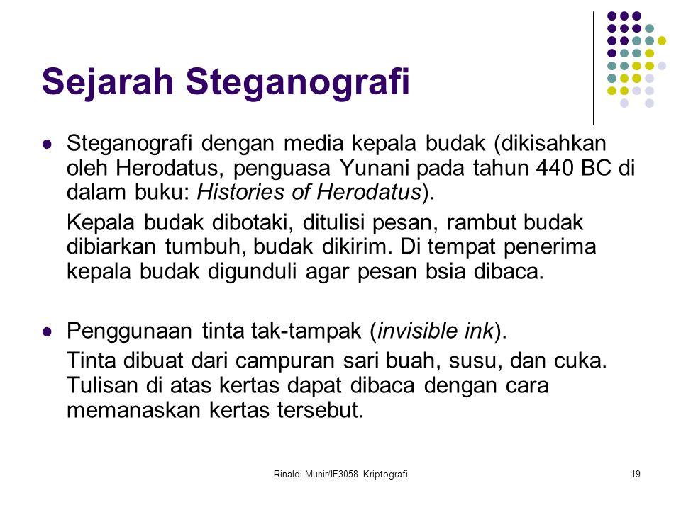 Rinaldi Munir/IF3058 Kriptografi19 Sejarah Steganografi Steganografi dengan media kepala budak (dikisahkan oleh Herodatus, penguasa Yunani pada tahun 440 BC di dalam buku: Histories of Herodatus).