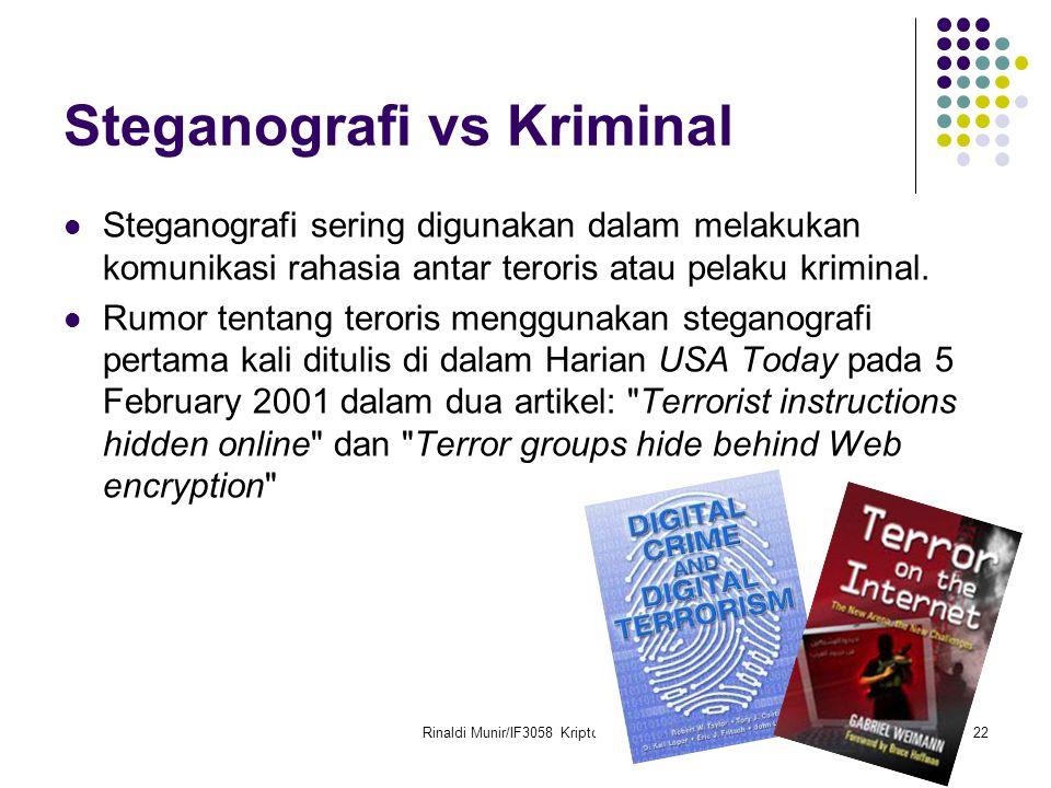 Rinaldi Munir/IF3058 Kriptografi22 Steganografi vs Kriminal Steganografi sering digunakan dalam melakukan komunikasi rahasia antar teroris atau pelaku