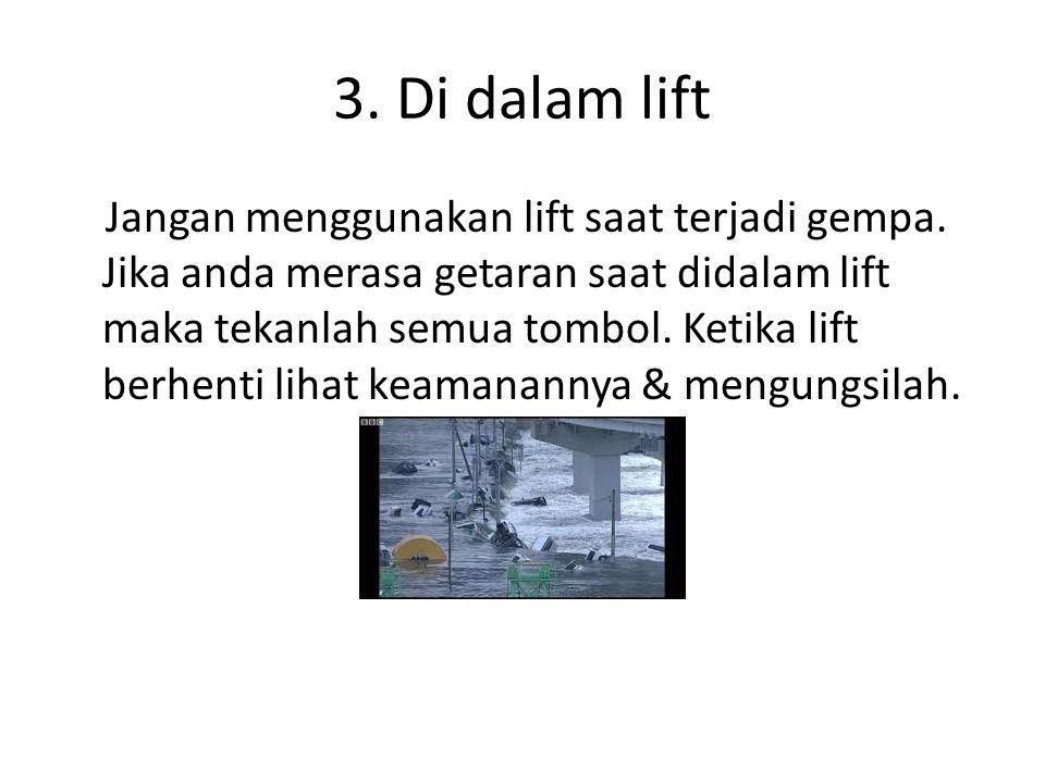 3. Di dalam lift Jangan menggunakan lift saat terjadi gempa.