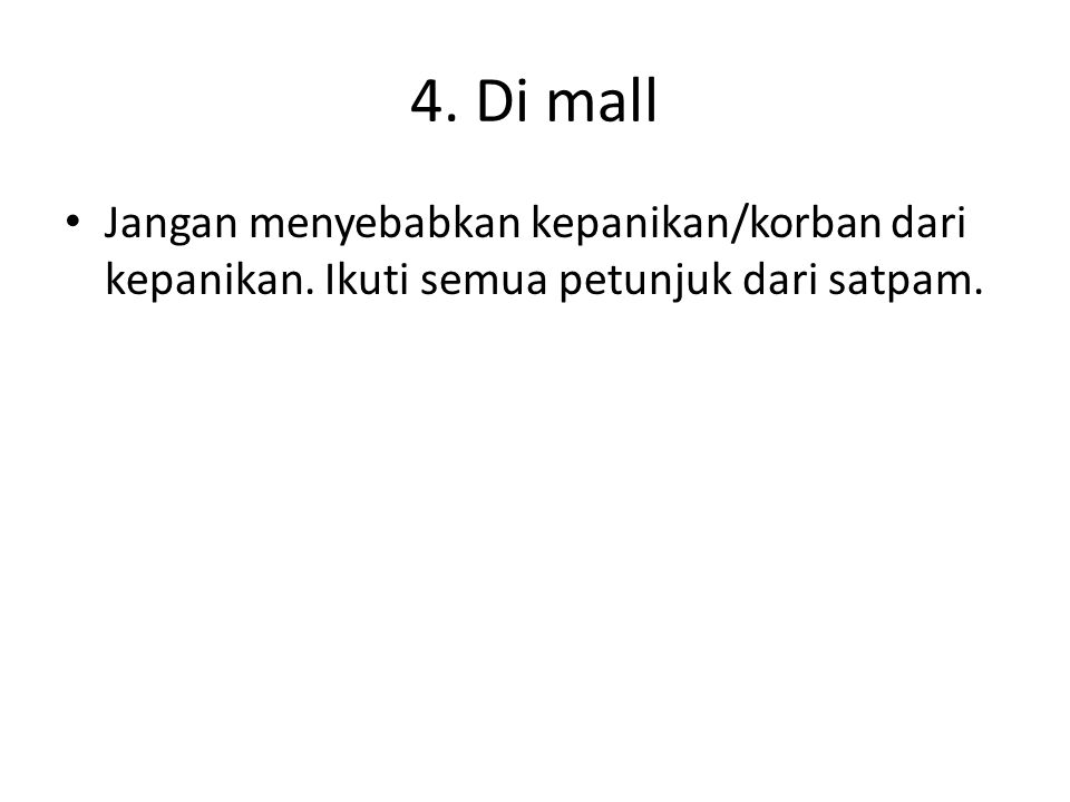 4. Di mall Jangan menyebabkan kepanikan/korban dari kepanikan. Ikuti semua petunjuk dari satpam.