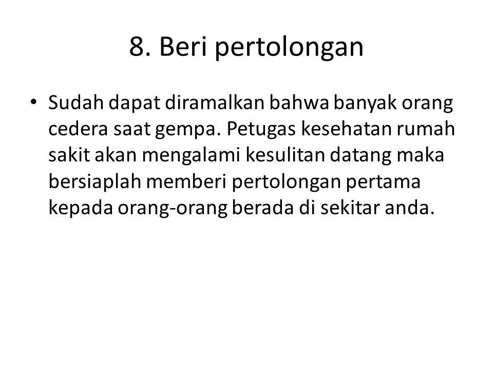 8. Beri pertolongan Sudah dapat diramalkan bahwa banyak orang cedera saat gempa.