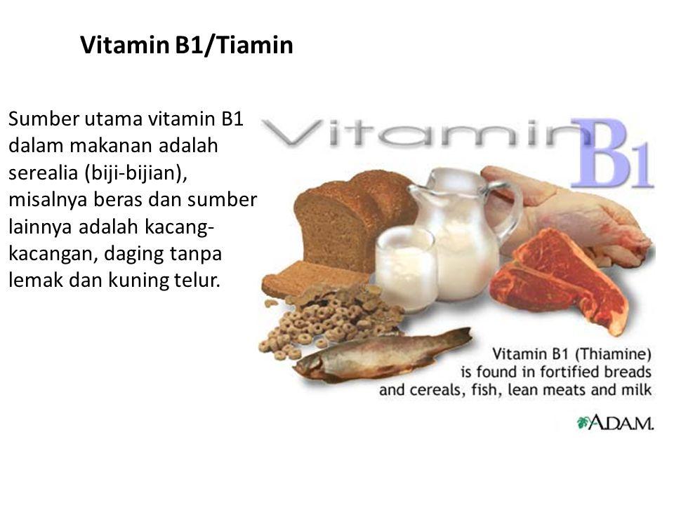 Vitamin B1/Tiamin Sumber utama vitamin B1 dalam makanan adalah serealia (biji-bijian), misalnya beras dan sumber lainnya adalah kacang- kacangan, dagi