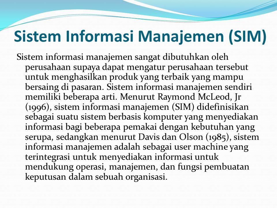 Sistem Informasi Manajemen (SIM) Sistem informasi manajemen sangat dibutuhkan oleh perusahaan supaya dapat mengatur perusahaan tersebut untuk menghasilkan produk yang terbaik yang mampu bersaing di pasaran.