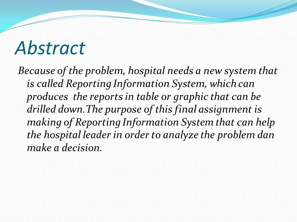 Abstract Because of the problem, hospital needs a new system that is called Reporting Information System, which can produces the reports in table or g