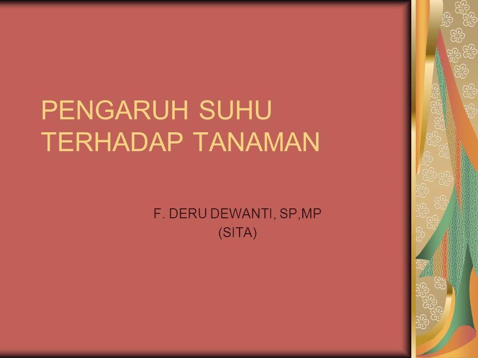 PENGARUH SUHU TERHADAP TANAMAN F. DERU DEWANTI, SP,MP (SITA)