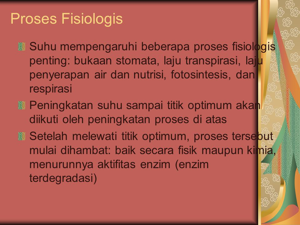 Proses Fisiologis Suhu mempengaruhi beberapa proses fisiologis penting: bukaan stomata, laju transpirasi, laju penyerapan air dan nutrisi, fotosintesi