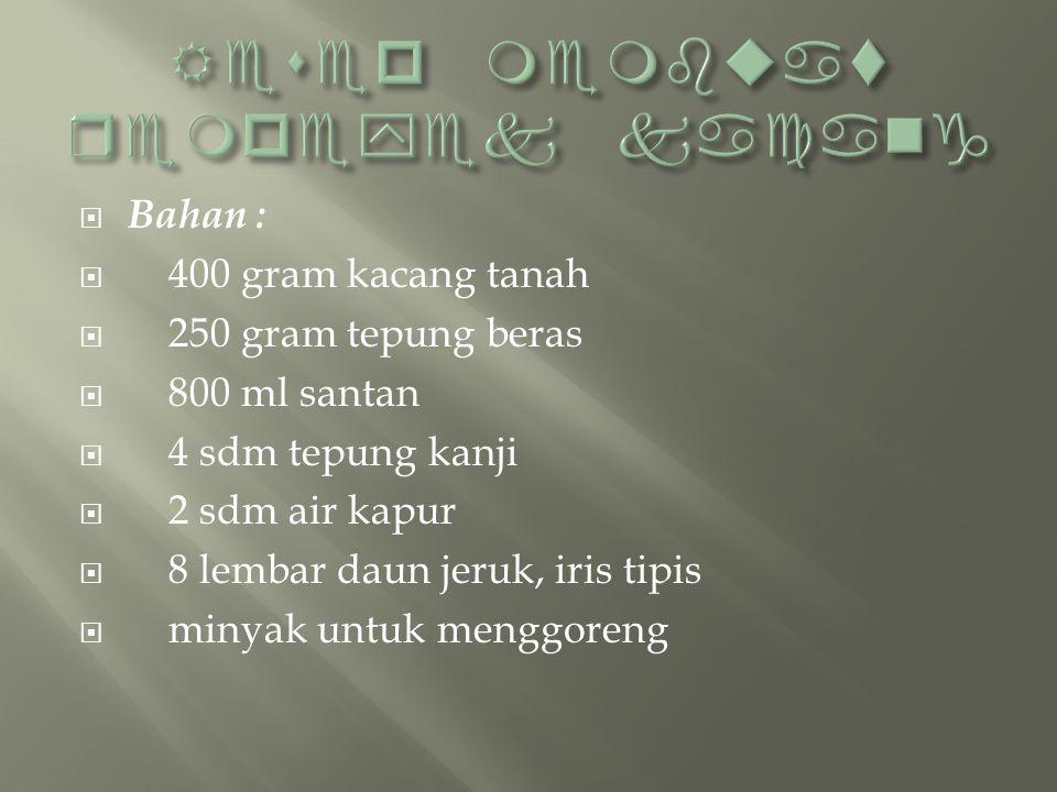  Bahan :  400 gram kacang tanah  250 gram tepung beras  800 ml santan  4 sdm tepung kanji  2 sdm air kapur  8 lembar daun jeruk, iris tipis  m